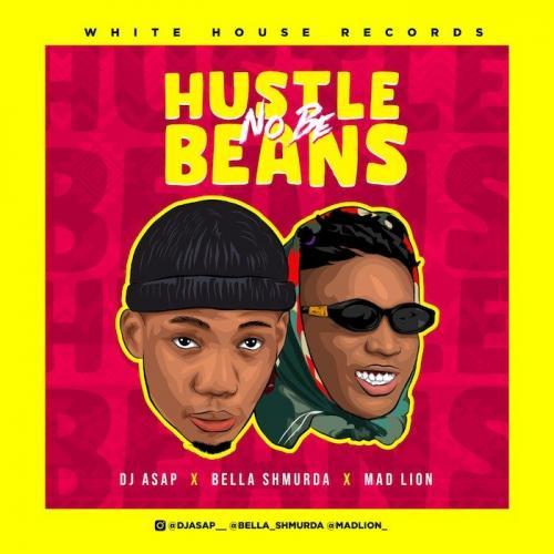 DJ Asap Ft. Mad Lion x Bella Shmurda – Hustle No Be Beans mp3 download