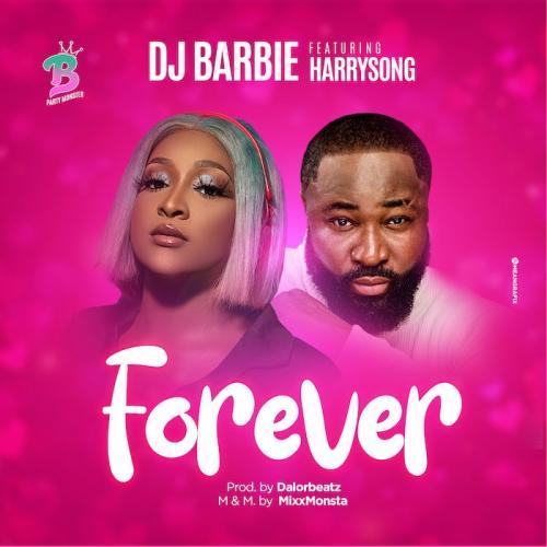 DJ Barbie Ft. Harrysong – Forever mp3 download