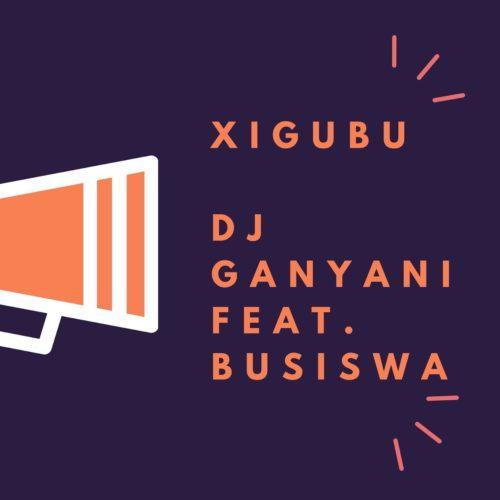 DJ Ganyani – Xigubu Ft. Busiswa mp3 download