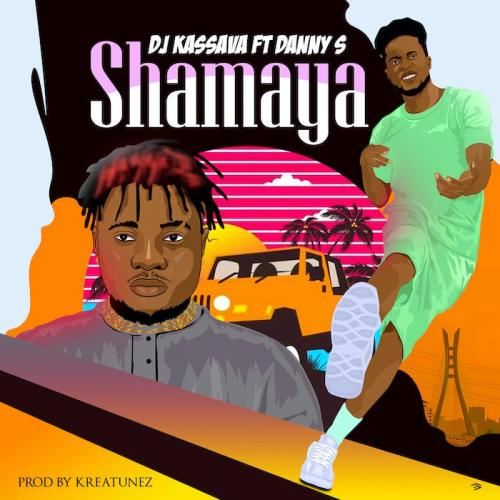 DJ Kassava Ft. Danny S – Shamaya mp3 download