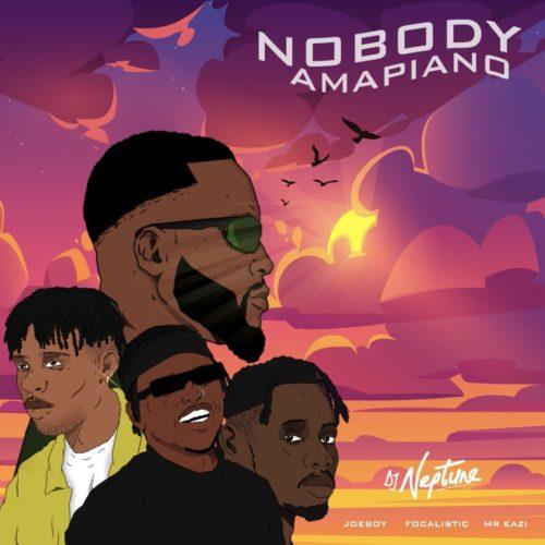 DJ Neptune – Nobody (Amapiano Remix) Ft. Focalistic, Joeboy, Mr Eazi mp3 download