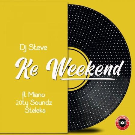 DJ Steve – Ke Weekend Ft. Miano, 20ty Soundz, Steleka mp3 download