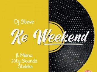DJ Steve – Ke Weekend Ft. Miano, 20ty Soundz, Steleka