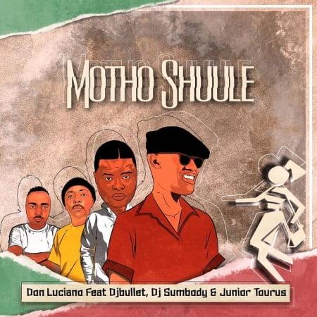 Don Luciano – Motho Shuule Ft. DJ Bullet, DJ Sumbody, Junior Taurus mp3 download