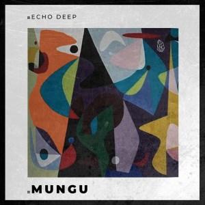 Echo Deep – Mungu (Original Mix) mp3 download