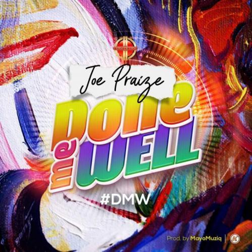 Joe Praize – Done Me Well (DMW) mp3 download
