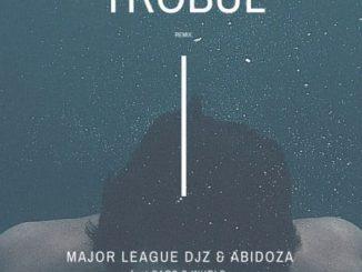 Major League x Abidoza – Trobul (Amapiano Remix) Ft. Sarz & Wurld