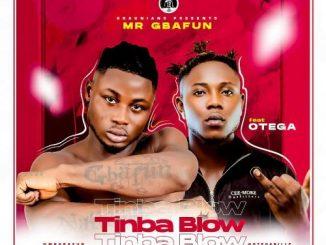 Mr Gbafun Ft. Otega – Tinba Blow