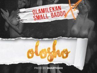 Olamilekan Ft. Small Baddo – Olosho