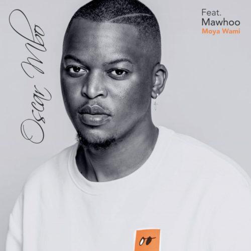 Oscar Mbo – Moya Wami Ft. Mawhoo mp3 download