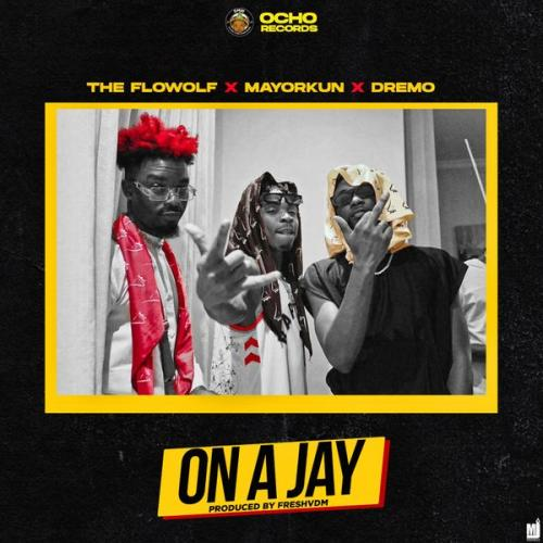 The Flowolf – On A Jay Ft. Mayorkun, Dremo mp3 download