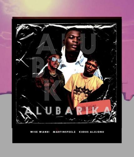 Wise Wanbi Ft. Martinsfeelz, Kudos Alujoonu – Alubarika mp3 download