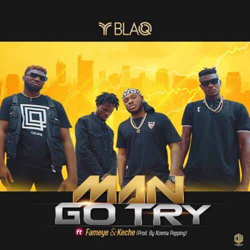 Yblaq – Man Go Try Ft. Fameye, Keche mp3 download