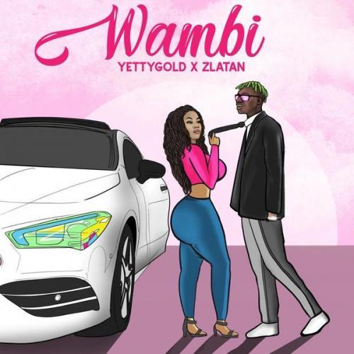 Yetty Gold – Wambi Ft. Zlatan mp3 download
