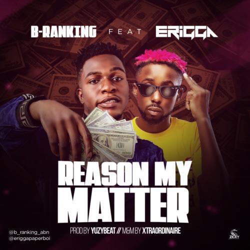 B-Ranking – Reason My Matter Ft. Erigga mp3 download
