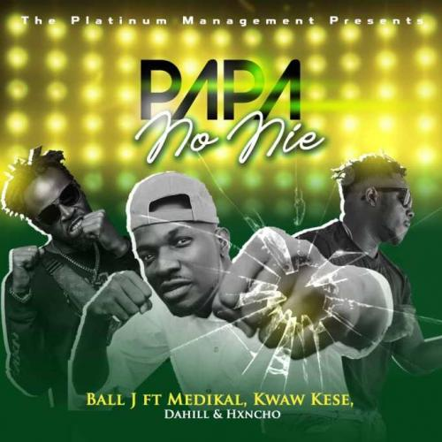 Ball J – Papa No Nie Ft. Medikal, Kwaw Kese, DaHiLL, Hxncho mp3 download
