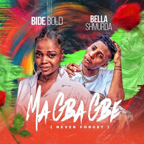 Bide Bold Ft. Bella Shmurda – Ma Gba Gbe (Never Forget) mp3 download