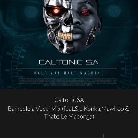 Caltonic SA – Bambelela (Vocal Mix) Ft. Sje Konka, MaWhoo, Thabz Le Madonga mp3 download