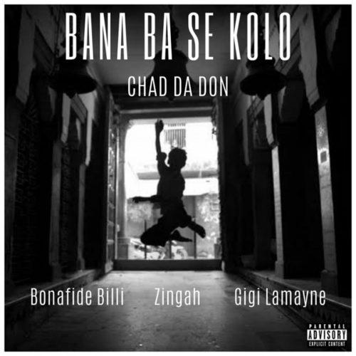 Chad Da Don – Bana Ba Se Kolo Ft. Zingah, Gigi Lamayne, Bonafide Billi mp3 download