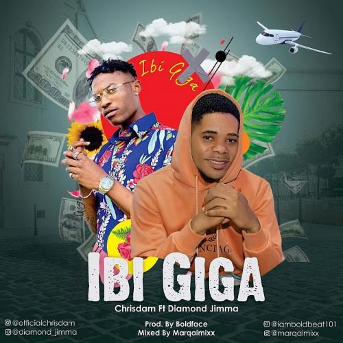 Chrisdam Ft. Diamond Jimma – Ibi Giga mp3 download