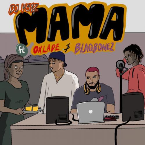DJ K3yz – Mama Ft. Oxlade & Blaqbonez mp3 download