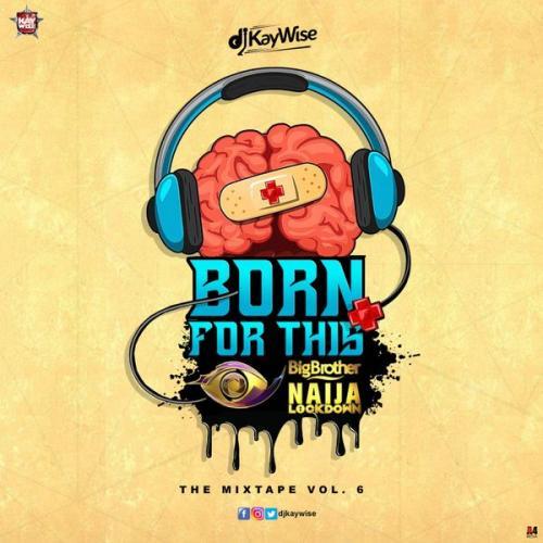 DJ Kaywise – Born For This Vol. 6 (BBNaija Mix) mp3 download