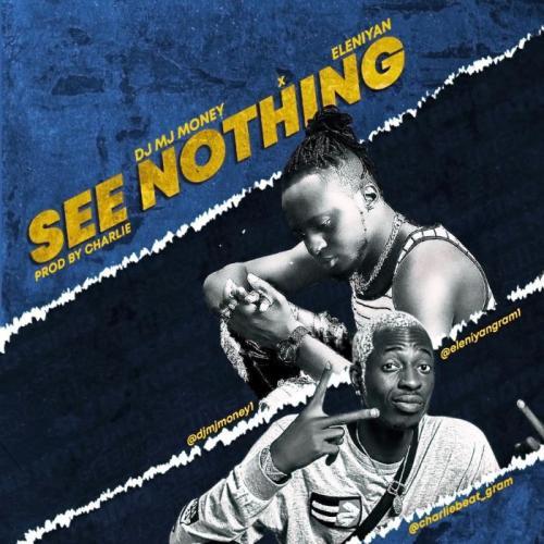 DJ MJ Money Ft. Eleniyan – See Nothing mp3 download