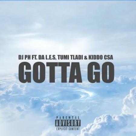 DJ pH – Gotta Go Ft. L.E.S, Tumi Tladi, Kiddo CSA mp3 download