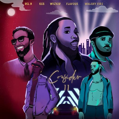 Del B Ft. Wizkid, Flavour, Kes, Walshy Fire – Consider (Remix) mp3 download