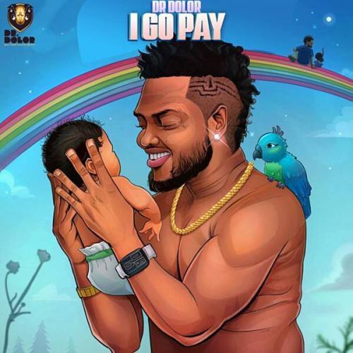 Dr Dolor – I Go Pay mp3 download