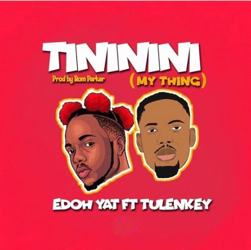 Edoh YAT – Tininini (My Thing) Ft. Tulenkey mp3 download