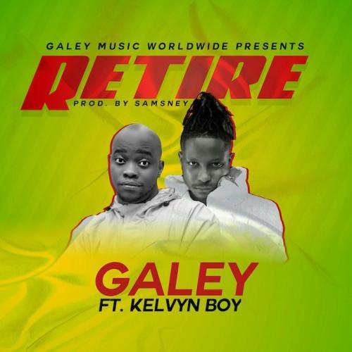 Galey Ft. Kelvyn Boy – Retire mp3 download