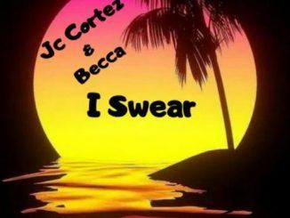 JC Cortez – I Swear Ft. Becca