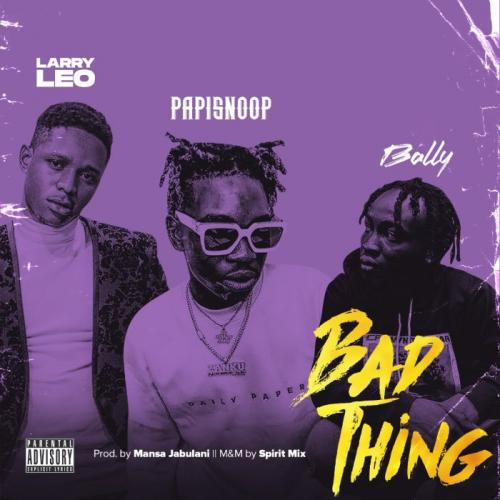 Larry Leo Ft. Papisnoop & Bally – Bad Thing mp3 download