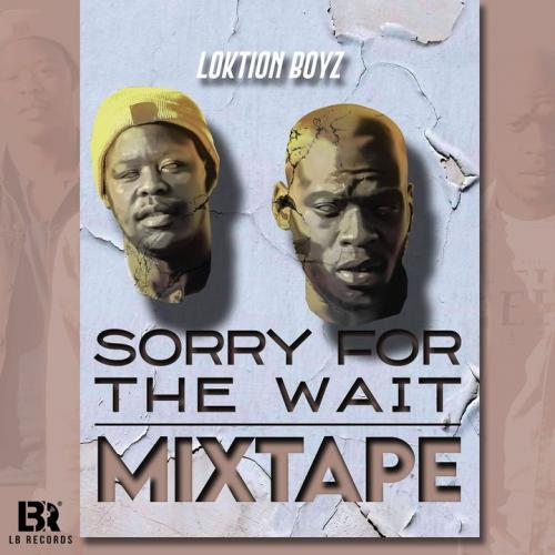 Loktion Boyz – Sorry For The Wait (Mixtape) mp3 download