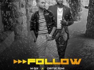 M-Six Ft. Oritse Femi – Follow