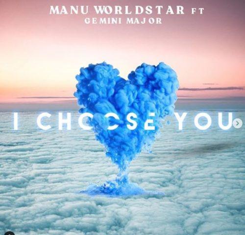 Manu Worldstar – I Choose You Ft. Gemini Major mp3 download