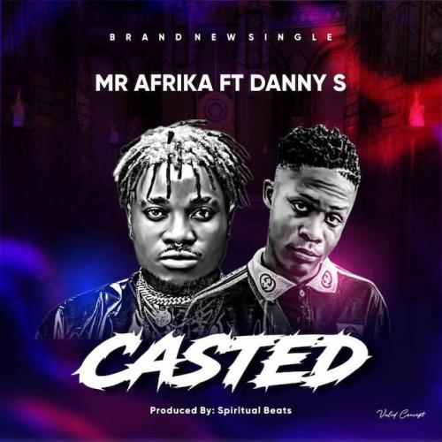 Mr Afrika Ft. Danny S – Casted mp3 download