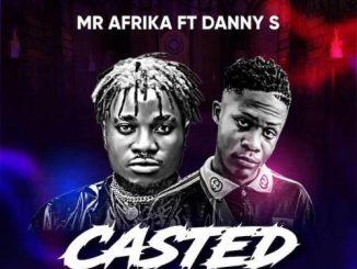 Mr Afrika Ft. Danny S – Casted