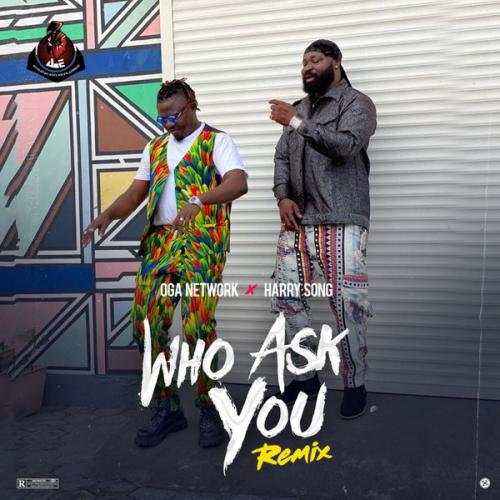 Oga Network – Who Ask You (Remix) Ft. Harrysong mp3 download