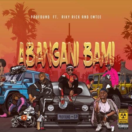 Profound – Abangani Bami Ft. Riky Rick x Emtee mp3 download