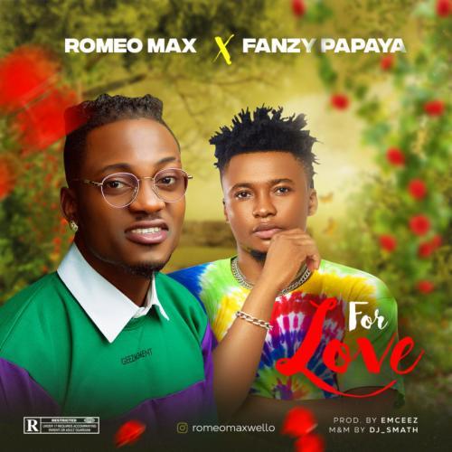 Romeo Max – For Love Ft. Fanzy Papaya mp3 download
