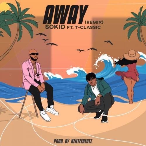 Sokid – Away (Remix) Ft. T-Classic mp3 download