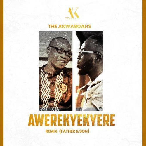 The Akwaboahs – Awerekyekyere (Remix) [Father & Son] mp3 download