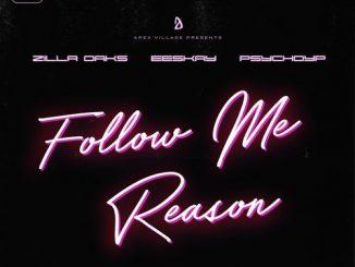 Zilla Oaks – Follow Me Reason Ft. PsychoYP & Eeskay