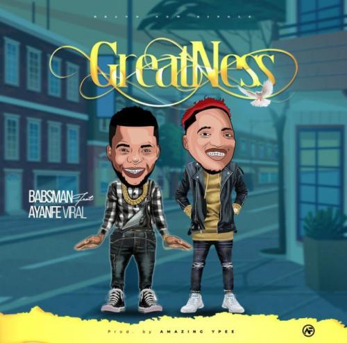 Babsman – Greatness Ft. Ayanfe Viral mp3 download