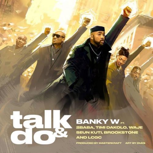 Banky W – Talk & Do Ft. 2Baba, Timi Dakolo, Waje, Seun Kuti, Brookstone & LCGC mp3 download