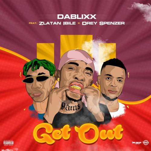 Dablixx Osha – Get Out Ft. Zlatan, Drey Spenzer mp3 download