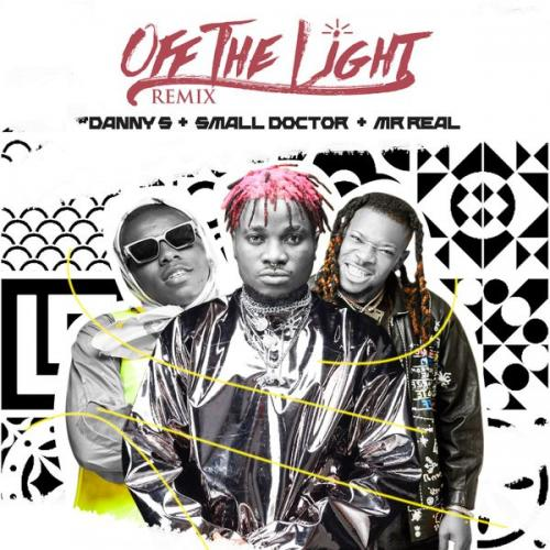 Danny S – Off The Light (Remix) Ft. Small Doctor, Mr Real mp3 download