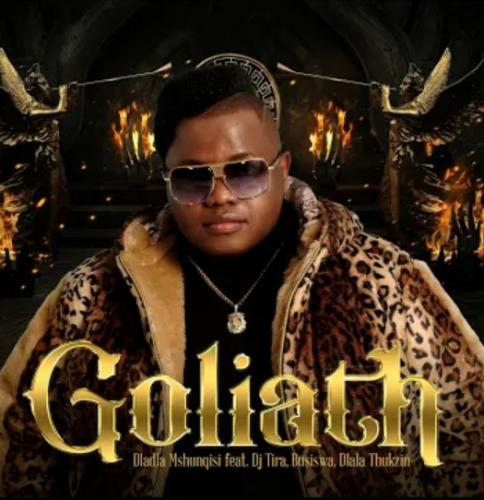 Dladla Mshunqisi – Goliath Ft. DJ Tira & Busiswa mp3 download